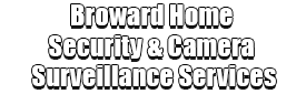 Broward Home Security & Camera Surveillance Services Logo-We Offer Home Security Installation Services, Home Surveillance, Home Automation, Indoor & Outdoor Camera Surveillance, Smartphone Home Security, Home Security Cloud Storage, Vacation Burglar Mode, Window Sensors, Door Sensors, Fire Sensors, Motion Sensors, Medical Alert, Surveillance Camera Installation, Front Door Package Theft Protection, Window Security Services, Glass Break Detection, 24/7 Monitoring Systems, Break-Ins Security, Smartphone Security Surveillance App, and much more!